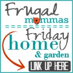 Frugal Moomas Friday Home and Garden Link Up
