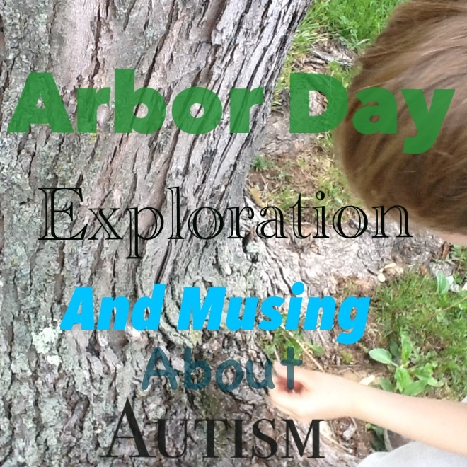 Arbor Day Exploration: Musings of Autism
